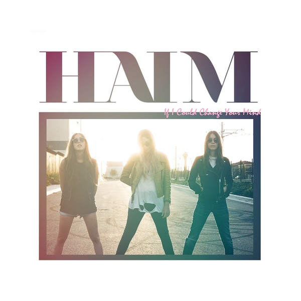 HAIM-If-I-Could-Change-Your-Mind-2013-LQ