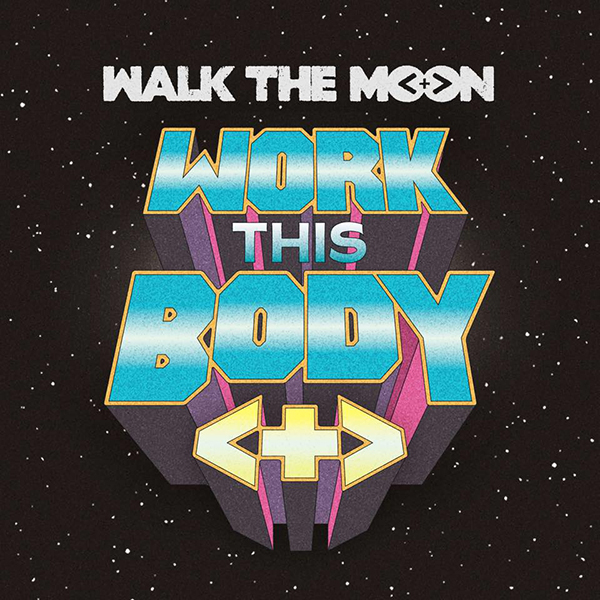 WALK-THE-MOON-Work-This-Body-2016